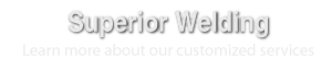 Superior Welding | Learn more about our customized services